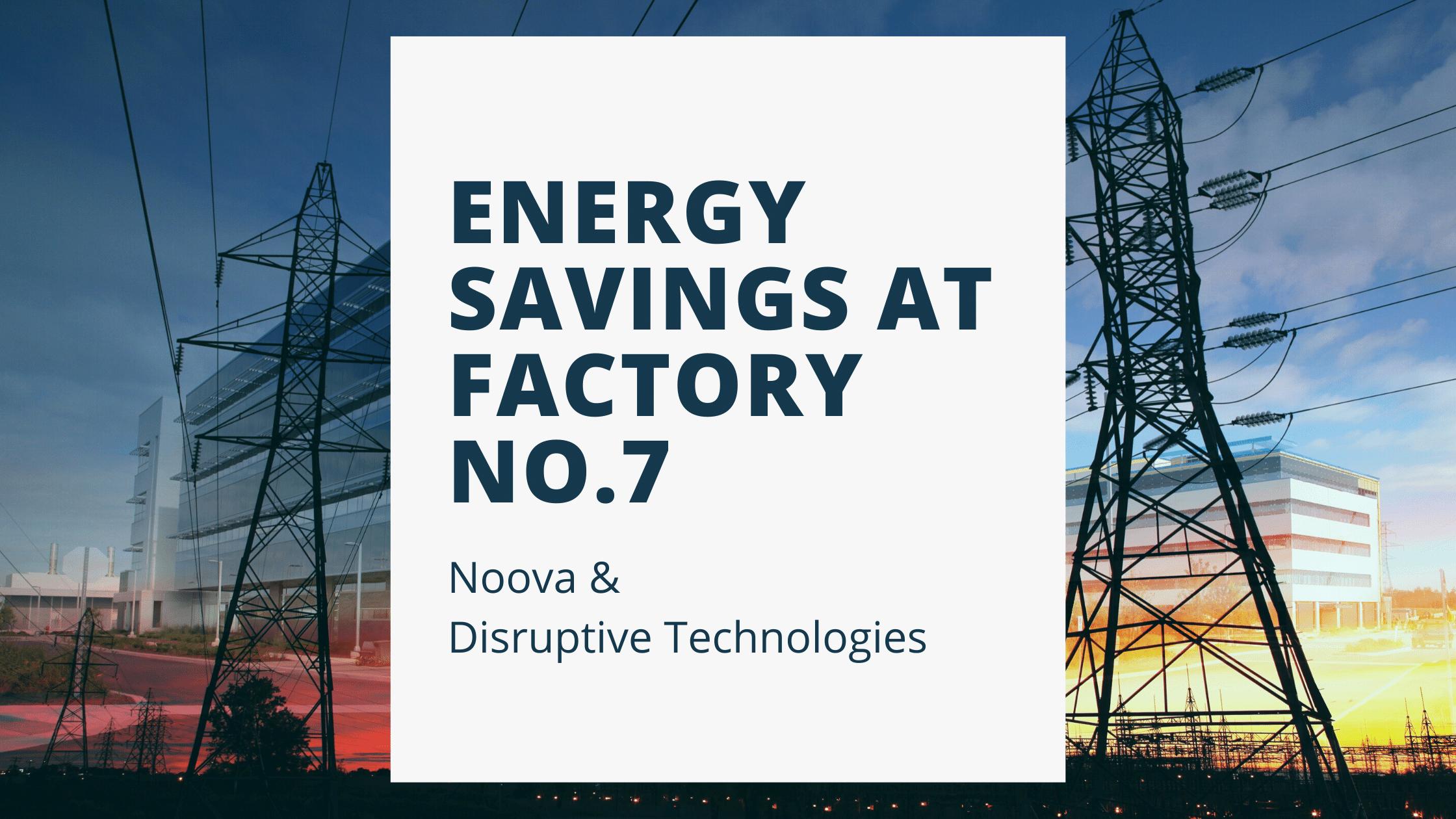 Energy Savings at Factory No. 7 Property with Noova & Disruptive Technologies